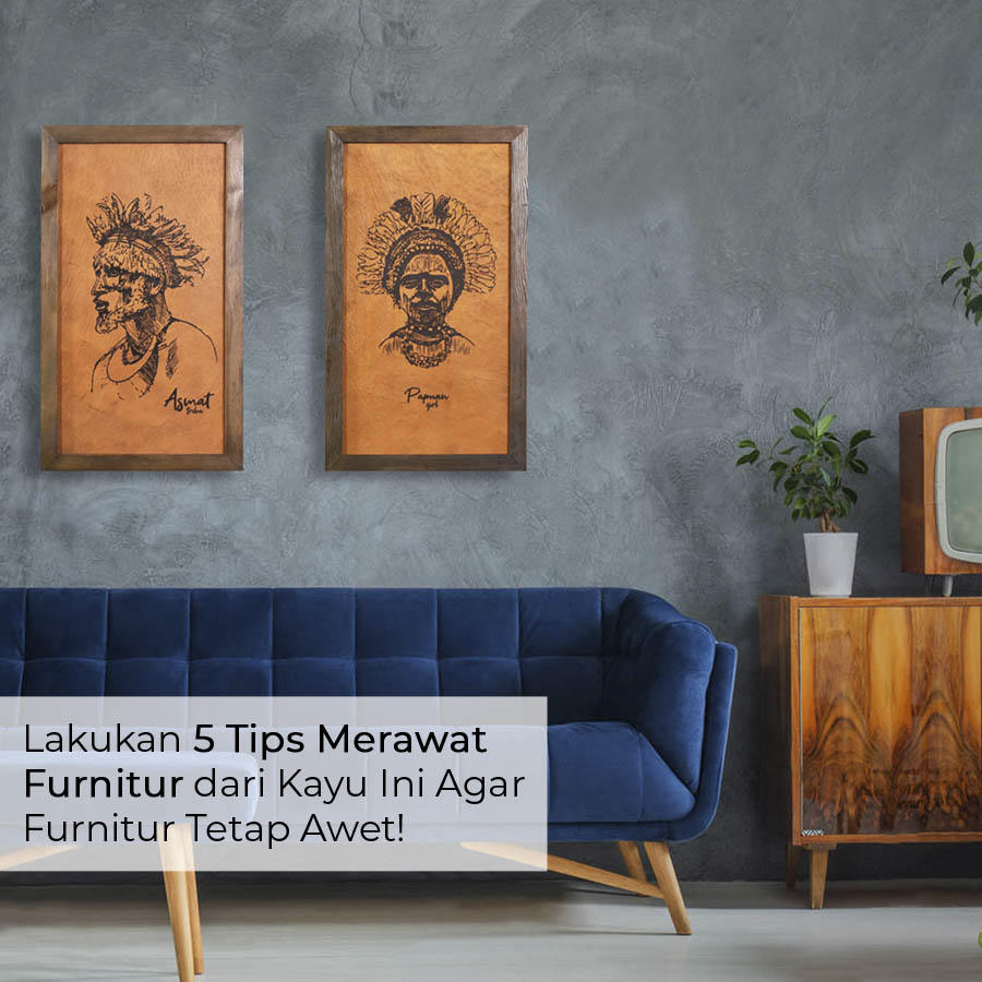 5 Tip merawat furniture